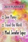 2019 Planner: Save Money, Travel The World, Meet Jennifer Lopez: Jennifer Lopez 2019 Planner
