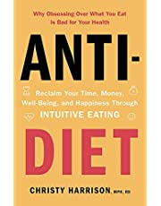 Anti-Diet: Reclaim Your Time, Money, Well-Being and Happiness Through Intuitive Eating