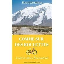 Comme Sur Des Roulettes: Récit de voyage à vélo en Asie centrale & Manuel pour cyclo-campeur / Découvrir le cyclotourisme