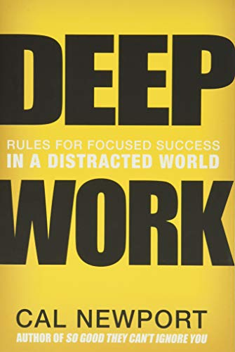 Deep Work: Rules for Focused Success in a