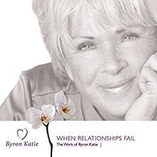 When Relationships Fail Speech by Byron Katie Mitchell Narrated by Byron Katie Mitchell