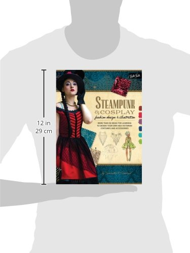 Steampunk & Cosplay Fashion Design & Illustration: More than 50 ideas for learning to design your own Neo-Victorian…