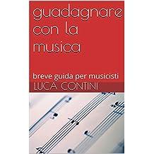 guadagnare con la musica: breve guida per musicisti (Italian Edition)