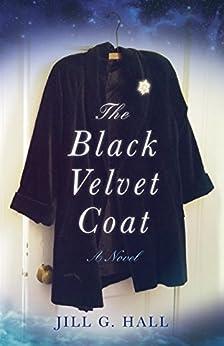 The Black Velvet Coat: A Novel by [Hall, Jill G.]