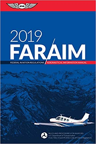 FAR/AIM 2019: Federal Aviation Regulations / Aeronautical
