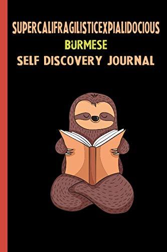 Burmese Lessons - Supercalifragilisticexpialidocious Burmese Self Discovery Journal: My Life Goals and Lessons. A Guided Journey To Self Discovery with Sloth Help