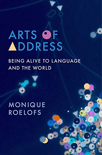 Arts of Address: Being Alive to Language and the World (Columbia Themes in Philosophy, Social Criticism, and the Arts)