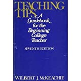 Teaching Tips : A Guidebook for the Beginning College Teacher, McKeachie, Wilbert J., 0669011517