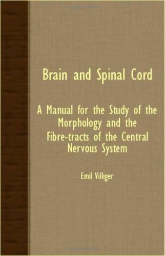 Download Brain And Spinal Cord; A Manual For The Study Of The Morphology And The Fibre-Tracts Of The Central Nervous System PDF