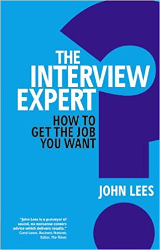 The Interview Expert: How To Get The Job You Want: John Lees:  9780273762553: Amazon.com: Books  How To Get The Job You Want