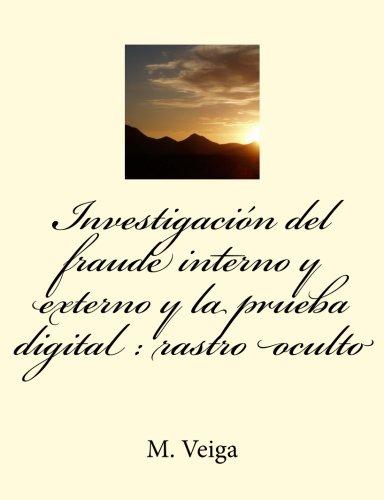 Investigacin del fraude interno y externo y la prueba digital : rastro oculto (Spanish Edition)