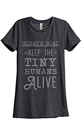 Today's Goal Keep The Tiny Humans Alive Women's Relaxed T-Shirt Tee Charcoal Grey
