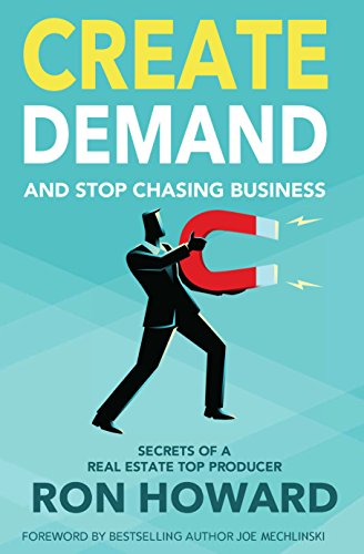 Create Demand and Stop Chasing Business: Secrets of a Top Real Estate Producer (Estate Business)