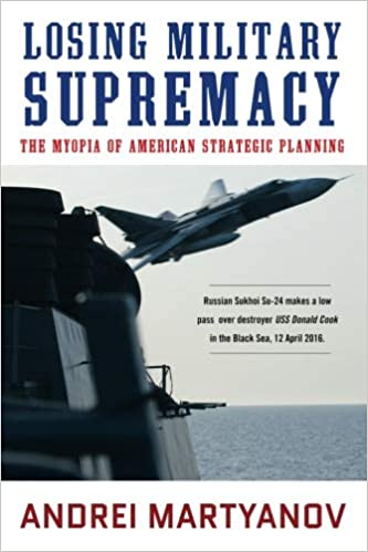 Image result for Losing Military Supremacy: The Myopia of American Strategic Planning by Andrei Martyanov