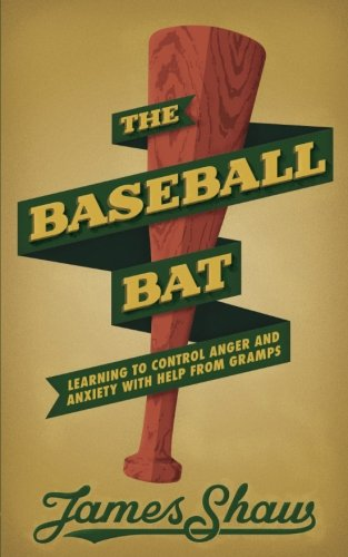 The Baseball Bat: Learning to Control Anger and Anxiety with Help from Gramps (Volume 1)