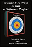 77 Sure Fire Ways to Kill a Software Project, Daniel Ferry and Noelle Frances Ferry, 0595126103