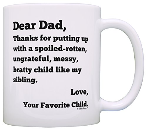 Dear Dad Thanks for Putting Up with Bratty Child Like My Sibling Love Your Favorite Funny Father's Day Gift for Dad Gift Coffee Mug Tea Cup (Father's Day Cups)