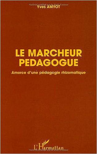 Téléchargement Le marcheur pédagogique : Amorce d'une pédagogie rhizomatique pdf