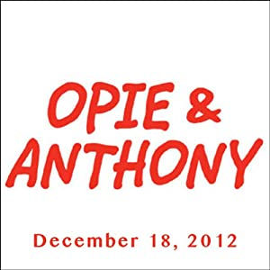 Opie & Anthony, December 18, 2012 Radio/TV Program
