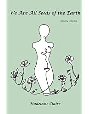 We Are All Seeds of the Earth: A Poetry Collection