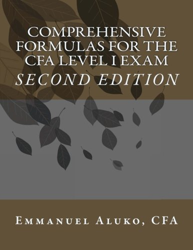Comprehensive formulas for the CFA Level I Exam (CFA Exam Formulas Series) (Volume 1)