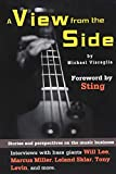 A View from the Side: Stories and Perspectives on the Music Business: Interviews with Bass Giants Will Lee, Marcus Miller, Leland Sklar, Tony Levin, and More (Wizdom Media)