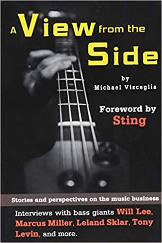 a view from the side stories and perspectives on the music business interviews with bass giants will lee marcus miller leland sklar tony levin and more wizdom media