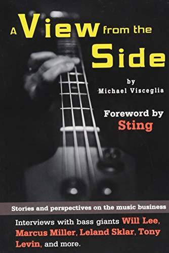 A View from the Side: Stories and Perspectives on the Music Business: Interviews with Bass Giants Will Lee, Marcus Miller, Leland Sklar, Tony Levin, and More (Wizdom Media) ()