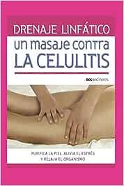 DRENAJE LINFÁTICO: UN MASAJE CONTRA LA CELULITIS: purifica la piel, alivia el estrés y relaja el organismo (MASAJES Y REFLEXOLOGIA)