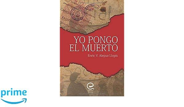 Amazon.com: Yo Pongo el Muerto (Spanish Edition) (9781729404195): Auto Enric V. Alepuz Llopis: Books