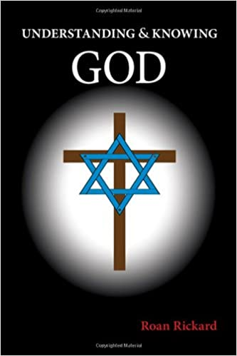 Understanding And Knowing God Roan Rickard 9780988574809 Amazon