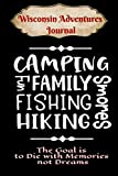 Wisconsin Adventures Journal: The Mountains & Lakes are Calling | Compliment Travel Guide & Camping Prompt Book | Record Campsite Lakes Fun Plateau ... | Diary Logbook (Wisconsin Adventure Hiking)