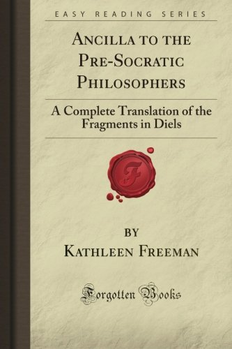 Ancilla to the Pre-Socratic Philosophers: A Complete Translation of the Fragments in Diels (Forgotten Books)