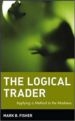 The Logical Trader: Mark B. Fisher: 9780471215516: Amazon.com: Books