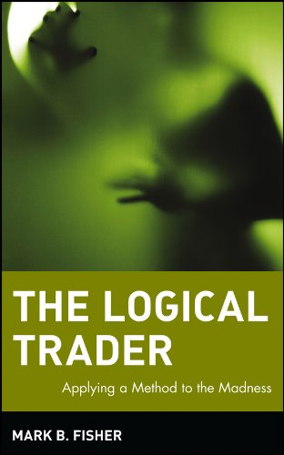 The Logical Trader: Applying a Method to the Madness (Wiley Trading Book 129)
