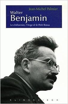 Walter Benjamin: Le chiffonnier, l'Ange et le Petit Bossu. Esth?tique et politique chez Walter Benjamin (Collection D'Esthetique) (French Edition) by Jean-Michel Palmier (2006-11-17)
