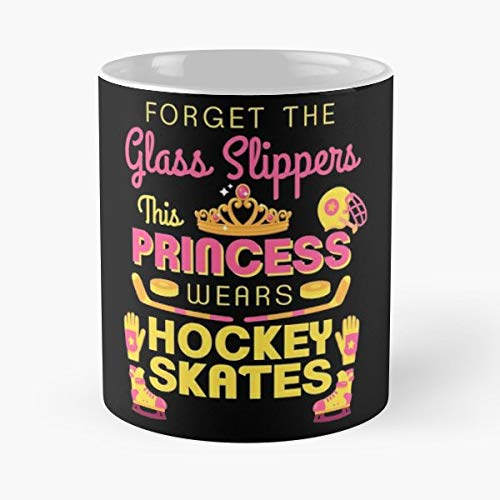Forget The Glass Slippers This Princess Wears Hockey Skates Accessories Dad Fan Gifts - 11oz Novetly Ceramic Cups, Unique Birthday And Holiday Gifts For Mom Mother Wife Women. -