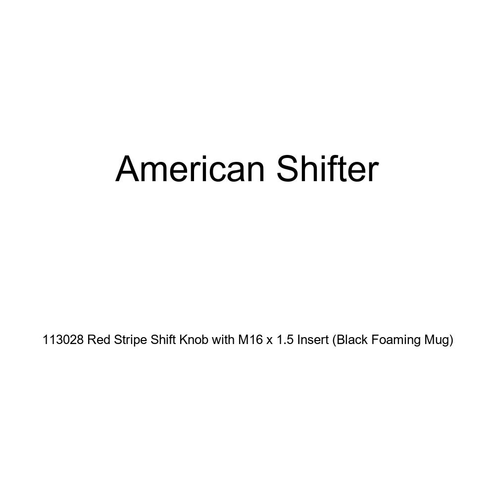 Black Foaming Mug American Shifter 113028 Red Stripe Shift Knob with M16 x 1.5 Insert
