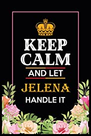 Keep Calm and Let JELENA Handle It: Blank Lined Name Journal/Notebooks as Birthday, Christmas, Thanksgiving or