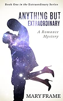 Anything But Extraordinary (Extraordinary Series Book 1) by [Frame, Mary]