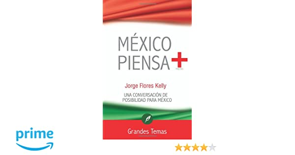 Mexico piensa + (Spanish Edition): Jorge Flores Kelly: 9786077757269: Amazon.com: Books