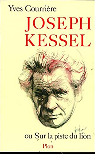 Joseph Kessel ou Sur la piste du lion