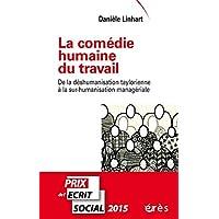 COMÉDIE HUMAINE DU TRAVAIL (LA) : DE LA DESHUMANISATION TAYLORIENNE