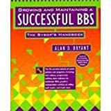 Growing and Maintaining: A Successful Bbs : The Sysop's Handbook: Maintaining and Growing Your BBS