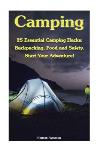Camping-25-Essential-Camping-Hacks-Backpacking-Food-and-Safety-Start-Your-Adventure-Camping-Hacks-Camping-Tips-Camping-For-Beginners-Camping-Outdoor-Survival-Guide