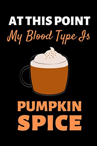 At This Point My Blood Type Is Pumpkin Spice: Funny Halloween Notebook/Journal (6