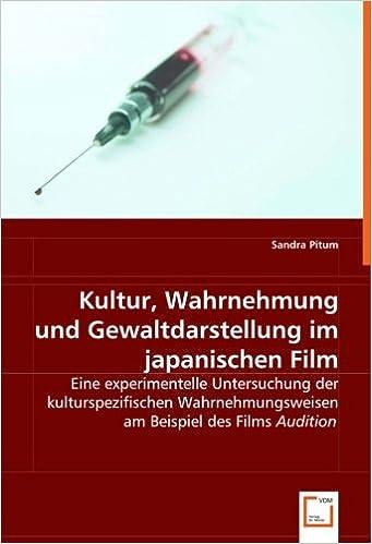 Kultur, Wahrnehmung und Gewaltdarstellung im japanischen Film: Eine experimentelle Untersuchung der kulturspezifischen Wahrnehmungsweisen am Beispiel des Films ''Audition''