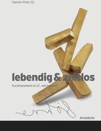 Danner-Preis '02: lebendig und zeitlos / vivid and timeless. Kunsthandwerk im 21. Jahrhundert