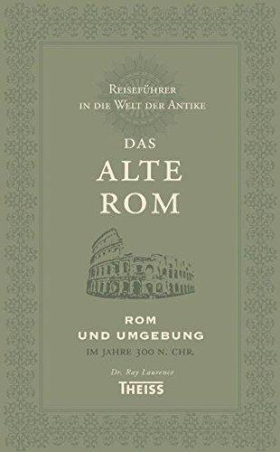 Reiseführer in die Welt der Antike. Das alte Rom: Rom und Umgebung im Jahre 300 n. Chr