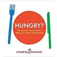Hungry?: The Innocent Recipe Book for Filling Your Family with Good Stuff